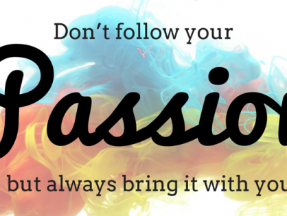 To bring passion to your business does not require your business to be your passion.